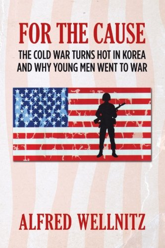 For the Cause: The Cold War Turns Hot in Korea and Why Young Men Went to - Men Hot Philippines