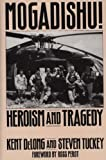 Mogadishu! : Heroism and Tragedy, DeLong, Kent and Tuckey, Steven, 0275949257
