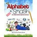 Alphabet Smash: Your Child's 26 Week Alphabet Adventure