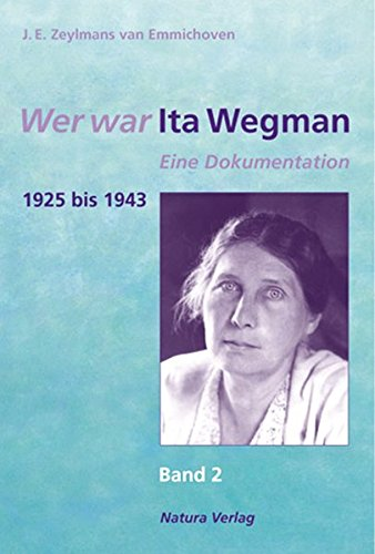 Wer war Ita Wegman. Eine Dokumentation: Wer war Ita Wegman, 3 Bde., Bd.2, 1925 bis 1943