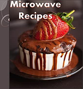 Microwave Cookbook 101 Simple And Delicious Microwave Recipes For