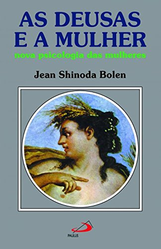 As Deusas e a Mulher: Nova Psicologia das Mulheres