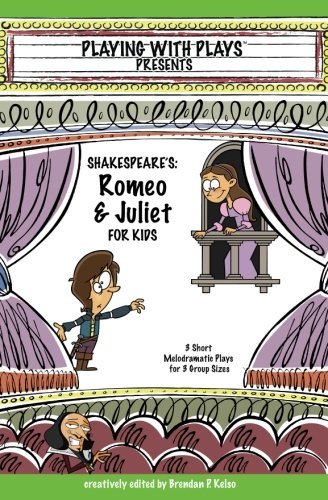 Shakespeare's Romeo & Juliet for Kids: 3 Short Melodramatic Plays for 3 Group Sizes (Playing with Plays) (Short Plays For Kids compare prices)