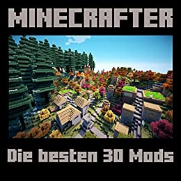 Minecrafter: Die Besten 30 Minecraft Mods (German Edition)