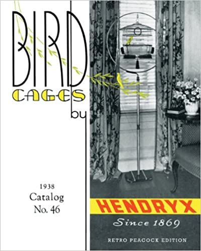Pdf télécharger des livres de téléchargement Bird Cages by Hendryx (Retro Peacock Edition, 1938): 1938 Catalog No. 46 0986863718 in French PDF ePub iBook by R Peacock