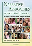 Narrative Approaches in Social Work Practice : A Life Span, Culturally Centered, Strengths Perspective, Freeman, Edith M., 0398086559