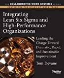 Integrating Lean Six Sigma and High-Performance Organizations: Leading the Charge Toward Dramatic, Rapid, and Sustainable Improvement