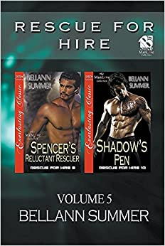 Rescue for Hire, Volume 5 [Spencer's Reluctant Rescuer: Shadow's Pen] (Siren Publishing: The Bellann Summer ManLove Collection)