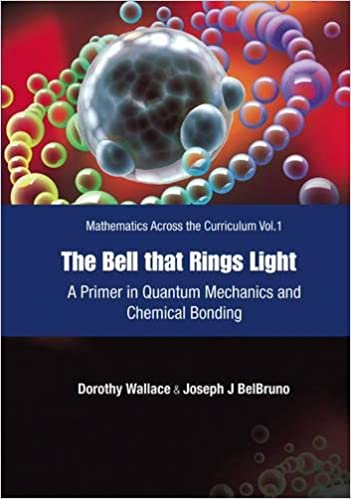 The bell that rings light a primer in quantum mechanics and the bell that rings light a primer in quantum mechanics and chemical bonding mathematics across the curriculum fandeluxe Gallery