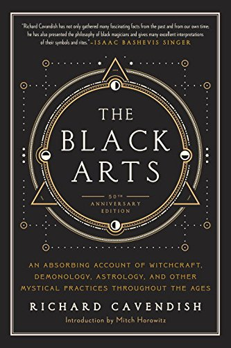The Black Arts: A Concise History of Witchcraft, Demonology, Astrology, and Other Mystical Practices Throughout the Ages (Art History Halloween)