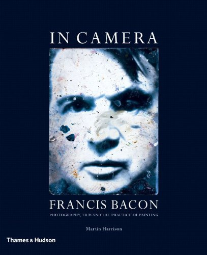 Read Online By Martin Harrison - In Camera: Francis Bacon: Photography, Film and the Practice of P (Reprint) (2006-11-14) [Paperback] ebook
