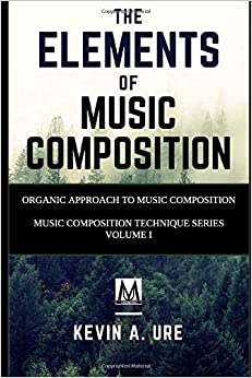 The Elements Of Music Composition Organic Approach To Music