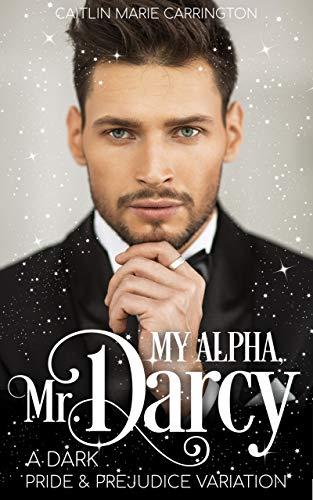 My Alpha, Mr  Darcy: A Dark Pride and Prejudice Variation