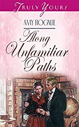 Along Unfamiliar Paths (Truly Yours Digital Editions Book 275)