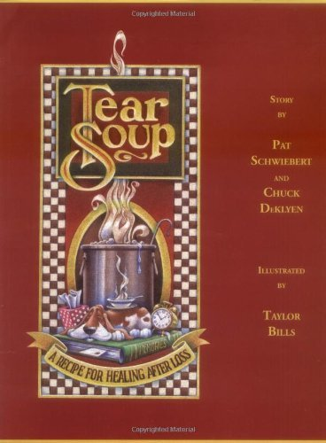 By Pat Schwiebert - Tear Soup: A Recipe for Healing After Loss (2 Revised) (9/15/99)