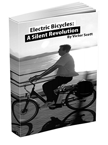 Electric Bicycles: a Silent Revolution: (Save money, have more fun, get fit and optimize your mobility with an electric bicycle) by [Scott, Victor]