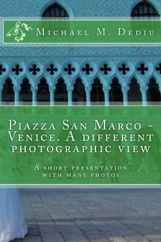 Piazza San Marco - Venice. A different photographic view: A short presentation with many ()