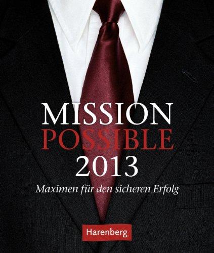 Mission Possible 2013: Wissenskalender. Maximen für den sicheren Erfolg
