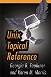 Unix Topical Reference, Georgia B. Faulkner and Karen M. Morris, 0595200710