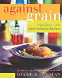 Against the Grain, Diane Kochilas, 0060726792
