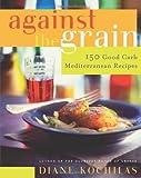 Against the Grain, Diane Kochilas, 0060726792
