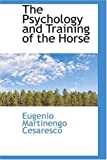 The Psychology and Training of the Horse, Eugenio Martinengo Cesaresco, 0559582439