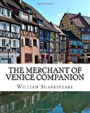 The Merchant of Venice Companion: Includes Study Guide, Complete Unabridged Book, Historical Context, Biography, and Character Index