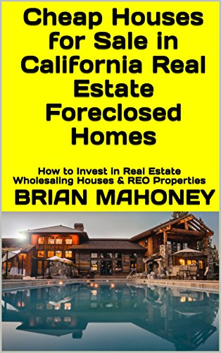 (Cheap Houses for Sale in  California Real Estate Foreclosed Homes: How to Invest in Real Estate  Wholesaling Houses & REO Properties)