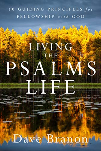Pdf Bibles Living the Psalms Life: 10 Guiding Principles for Fellowship with God