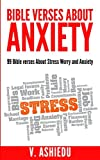 Bible Verses about Anxiety: 99 Bible verses About Stress, Worry and Anxiety