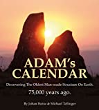 Adam's Calendar: The Seventy Great Mysteries of the Ancient World: Discovering the Oldest Man-made Structure on Earth