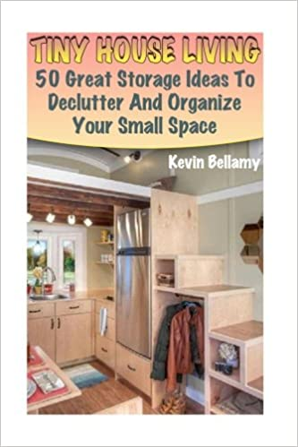 Tiny House Living 50 Great Storage Ideas To Declutter And Organize