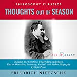 Thoughts Out of Season by Friedrich Nietzsche - The Complete Work Plus an Overview, Summary, Analysis and Author Biography | Friedrich Wilhelm Nietzche,Sofia Pisou