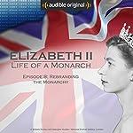 Ep. 8: Rebranding the Monarchy (Elizabeth II: Life of a Monarch)   Ruth Cowen