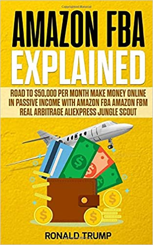 AMAZON FBA EXPLAINED: Road to $50,000 per month Make money online in passive income with Amazon FBA Amazon FBM Real arbitrage Aliexpress Jungle scout: Amazon.es: Trump, Ronald, Publishing, CRC: Libros en idiomas