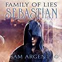 Family of Lies: Sebastian Audiobook by Sam Argent Narrated by Cornell Collins