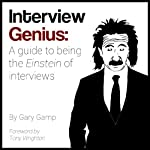 Interview Genius: A guide to being the Einstein of interviews | Gary Gamp