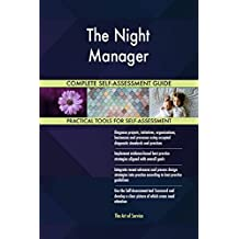 The Night Manager All-Inclusive Self-Assessment - More than 680 Success Criteria, Instant Visual Insights, Comprehensive Spreadsheet Dashboard, Auto-Prioritized for Quick Results