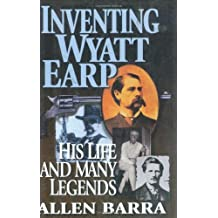 Inventing Wyatt Earp: His Life and Many Legends by Allen Barra (2009-01-28)