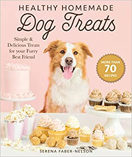 Healthy Homemade Dog Treats More Than 70 Simple Delicious Treats For Your Furry Best Friend Amazon De Faber Nelson Serena Fremdsprachige Bucher
