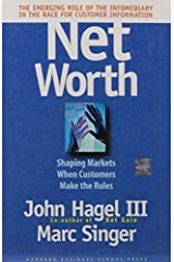 Net Worth: Shaping Markets When Customers Make the Rules by John Hagel III Marc Singer(1999-01-08) Hardcover