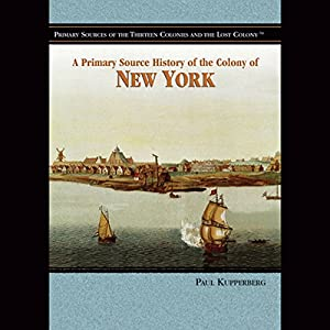 A Primary Source History of the Colony of New York Audiobook