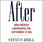 After: How America Confronted the September 12 Era   Steven Brill