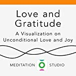 Love and Gratitude: A Visualization on Unconditional Love and Joy | Vijaya Nair