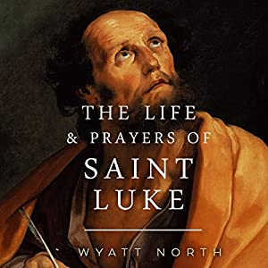 The Life and Prayers of Saint Luke Audiobook