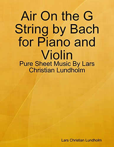 Air On the G String by Bach for Piano and Violin - Pure Sheet Music By Lars Christian Lundholm (Bach Air On G String Violin Sheet Music)