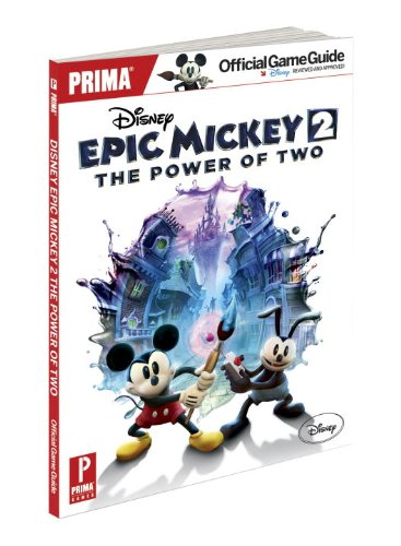Disney Epic Mickey 2: The Power of Two: Prima Official Game Guide (Prima Official Game Guides) (Epic Mickey 2 Guide)