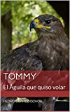 TOMMY: El �guila que quiso volar (Spanish Edition)