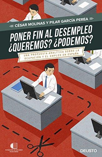 Descargar Libro Poner Fin Al Desempleo. ¿queremos? ¿podremos?: Una Propuesta Analítica Sobre La Ocupación Y El Desempleo En España César Molinas