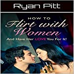 How to Flirt with Women and Have Her Love You for It | Ryan Pitt